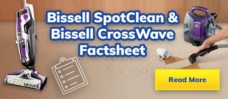 Factsheet – Bissell SpotClean and Bissell CrossWave